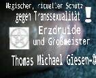 Schutz gegen Transsexualität, für illegale minderjährige…, und für die vielen anderen…, und für andere…! Grüße _Erzdruide und Großmeister Thomas Michael Giesen – AZ-AAZ-BZ-AZ-BZ-Spielzerstörer zum Schutz – weißmagisch geschützt – AZ-BZ-CZ-DZ-AAZ-ZZ-LZ-SZ-TZ-VZ-OZ-AAZ-HDZ-TZ-AZ Bergisch Gladbach – An der Wallburg 3, 5. Etage – 6tes Geschoweißes Pentagramm über der Tür und auf dem Balkon-©